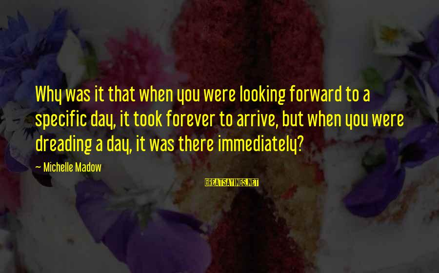 Looking Forward To Sayings By Michelle Madow: Why was it that when you were looking forward to a specific day, it took