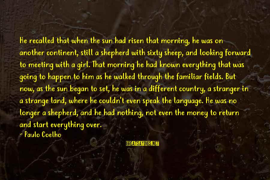 Looking Forward To Sayings By Paulo Coelho: He recalled that when the sun had risen that morning, he was on another continent,