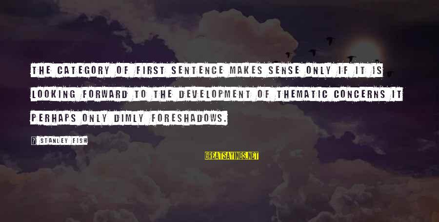 Looking Forward To Sayings By Stanley Fish: The category of first sentence makes sense only if it is looking forward to the