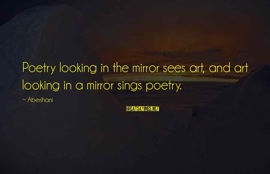 Looking In A Mirror Sayings By Aberjhani: Poetry looking in the mirror sees art, and art looking in a mirror sings poetry.