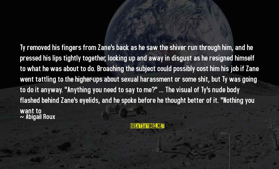 Looking In A Mirror Sayings By Abigail Roux: Ty removed his fingers from Zane's back as he saw the shiver run through him,