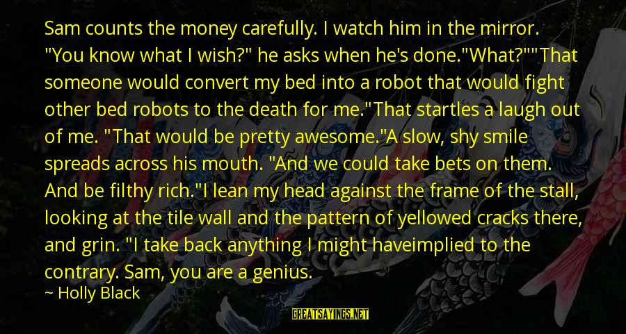 """Looking In A Mirror Sayings By Holly Black: Sam counts the money carefully. I watch him in the mirror. """"You know what I"""
