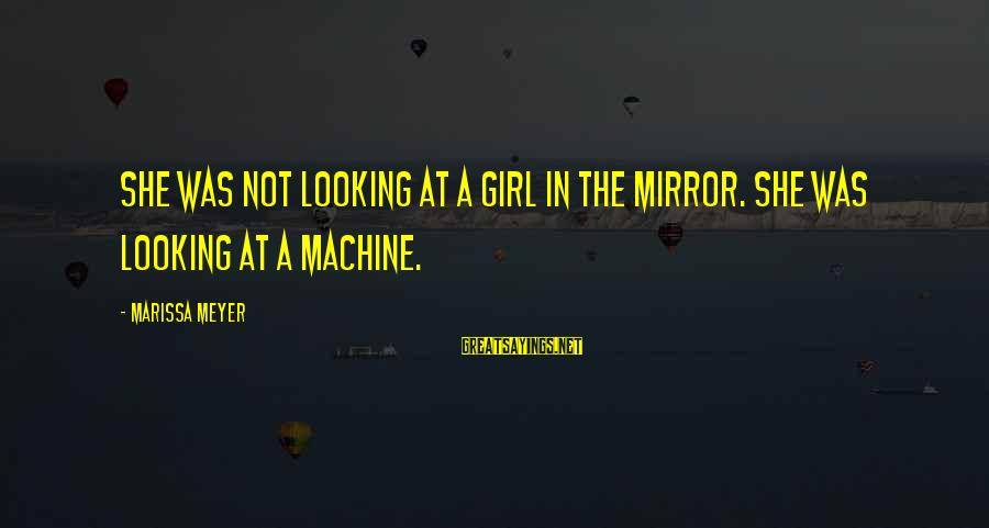 Looking In A Mirror Sayings By Marissa Meyer: She was not looking at a girl in the mirror. She was looking at a