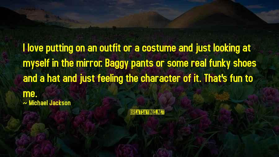 Looking In A Mirror Sayings By Michael Jackson: I love putting on an outfit or a costume and just looking at myself in