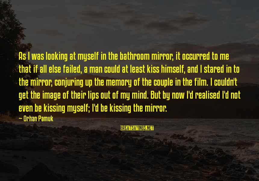 Looking In A Mirror Sayings By Orhan Pamuk: As I was looking at myself in the bathroom mirror, it occurred to me that