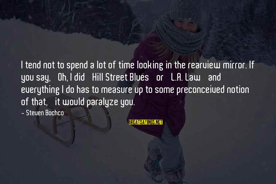 Looking In A Mirror Sayings By Steven Bochco: I tend not to spend a lot of time looking in the rearview mirror. If