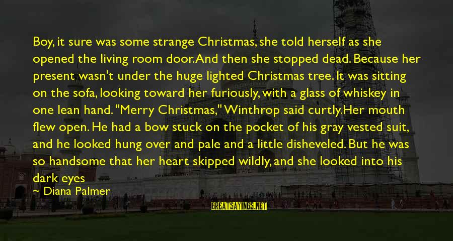 Looking Into His Eyes Sayings By Diana Palmer: Boy, it sure was some strange Christmas, she told herself as she opened the living