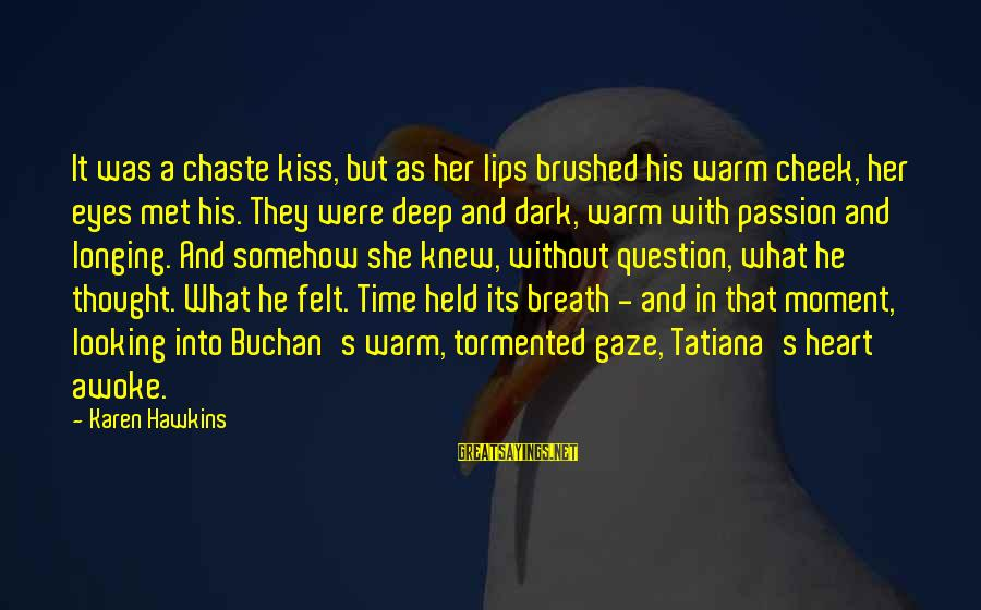 Looking Into His Eyes Sayings By Karen Hawkins: It was a chaste kiss, but as her lips brushed his warm cheek, her eyes