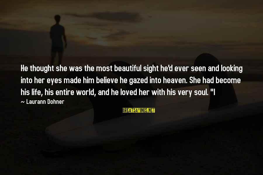 Looking Into His Eyes Sayings By Laurann Dohner: He thought she was the most beautiful sight he'd ever seen and looking into her