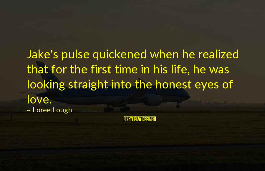 Looking Into His Eyes Sayings By Loree Lough: Jake's pulse quickened when he realized that for the first time in his life, he