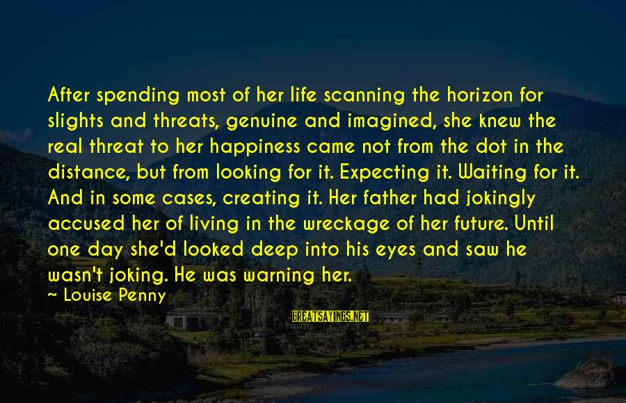 Looking Into His Eyes Sayings By Louise Penny: After spending most of her life scanning the horizon for slights and threats, genuine and