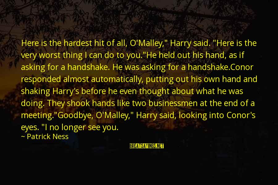 """Looking Into His Eyes Sayings By Patrick Ness: Here is the hardest hit of all, O'Malley,"""" Harry said. """"Here is the very worst"""
