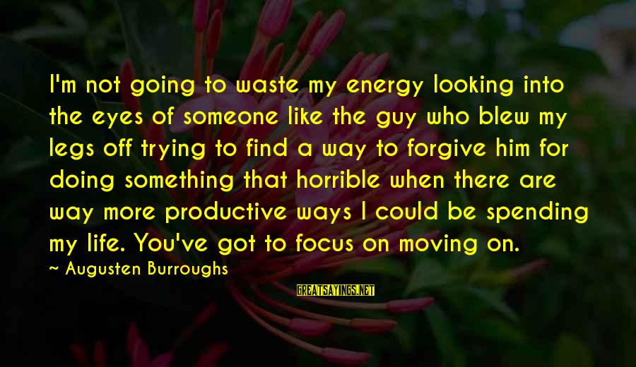 Looking Into The Eyes Sayings By Augusten Burroughs: I'm not going to waste my energy looking into the eyes of someone like the