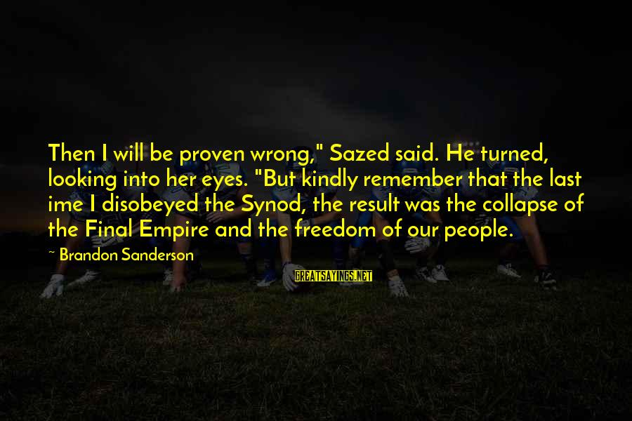"""Looking Into The Eyes Sayings By Brandon Sanderson: Then I will be proven wrong,"""" Sazed said. He turned, looking into her eyes. """"But"""