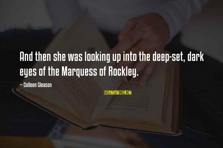 Looking Into The Eyes Sayings By Colleen Gleason: And then she was looking up into the deep-set, dark eyes of the Marquess of