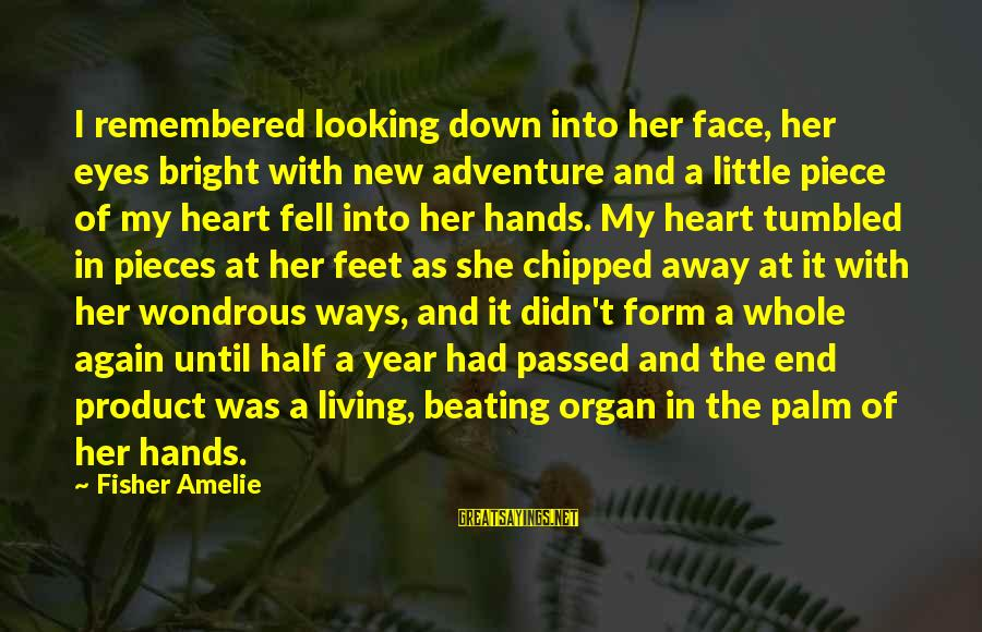 Looking Into The Eyes Sayings By Fisher Amelie: I remembered looking down into her face, her eyes bright with new adventure and a