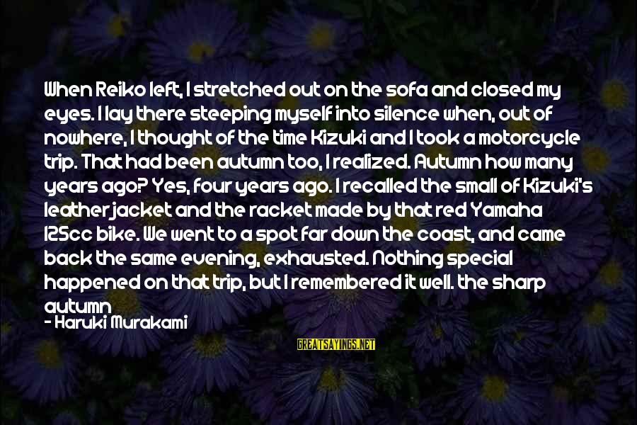 Looking Into The Eyes Sayings By Haruki Murakami: When Reiko left, I stretched out on the sofa and closed my eyes. I lay