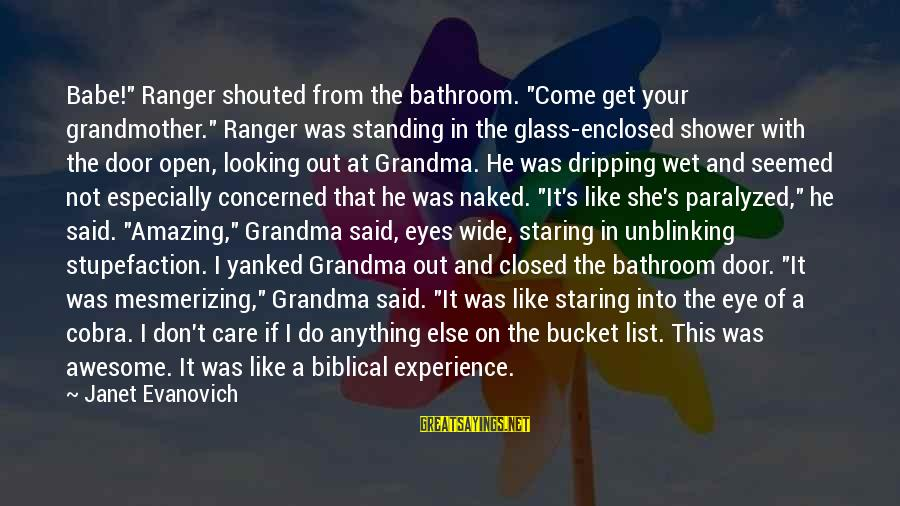 """Looking Into The Eyes Sayings By Janet Evanovich: Babe!"""" Ranger shouted from the bathroom. """"Come get your grandmother."""" Ranger was standing in the"""