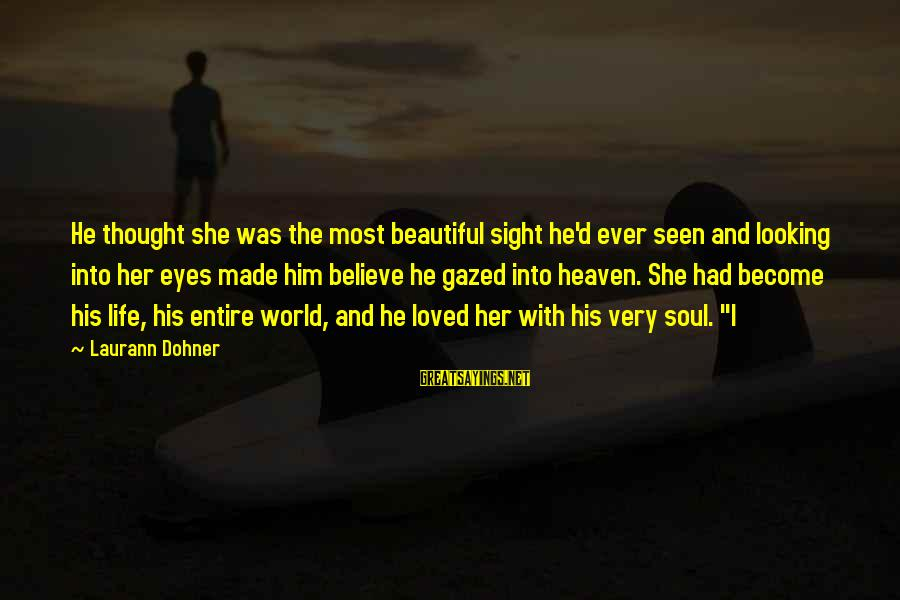 Looking Into The Eyes Sayings By Laurann Dohner: He thought she was the most beautiful sight he'd ever seen and looking into her