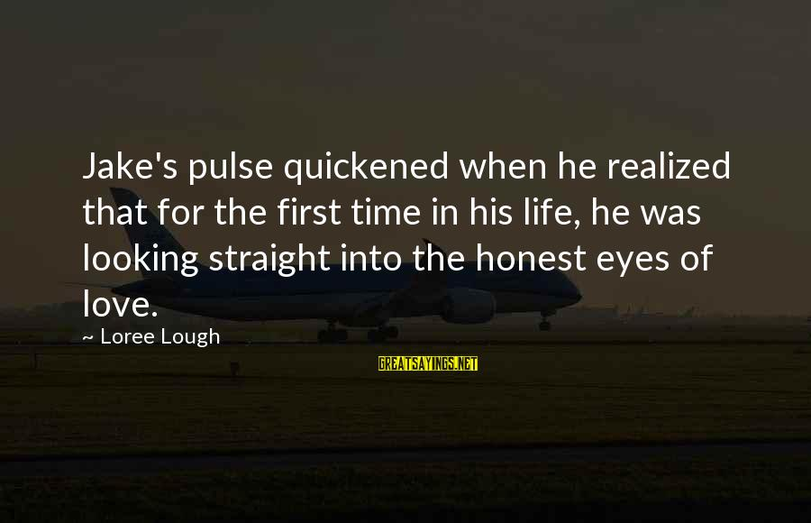 Looking Into The Eyes Sayings By Loree Lough: Jake's pulse quickened when he realized that for the first time in his life, he