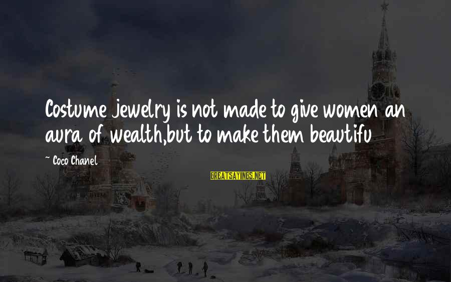 Loolah Sayings By Coco Chanel: Costume jewelry is not made to give women an aura of wealth,but to make them