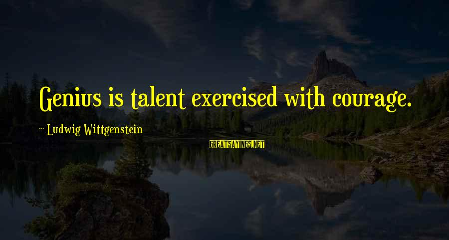 Loolah Sayings By Ludwig Wittgenstein: Genius is talent exercised with courage.