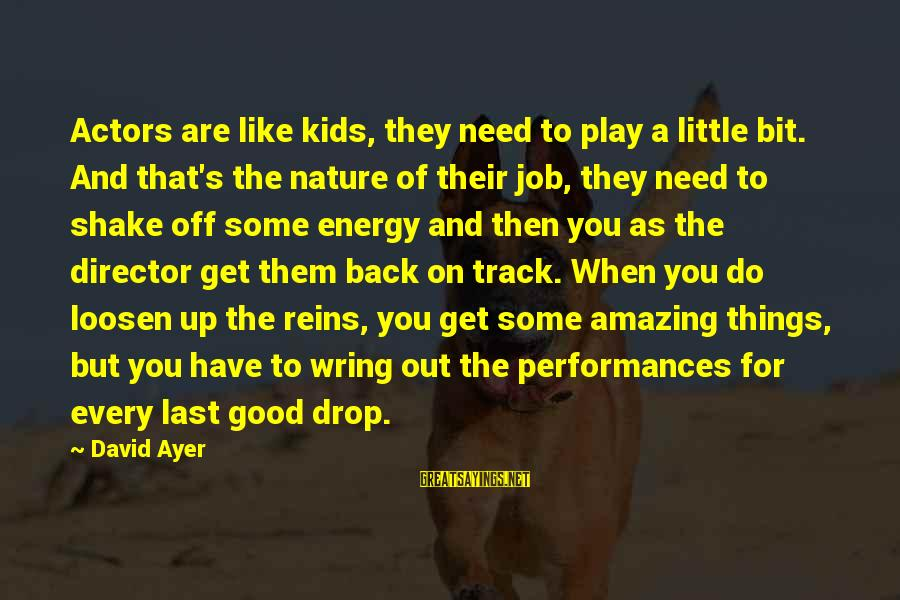 Loosen Up Sayings By David Ayer: Actors are like kids, they need to play a little bit. And that's the nature