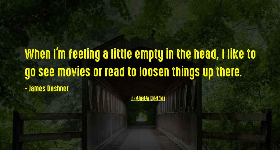 Loosen Up Sayings By James Dashner: When I'm feeling a little empty in the head, I like to go see movies