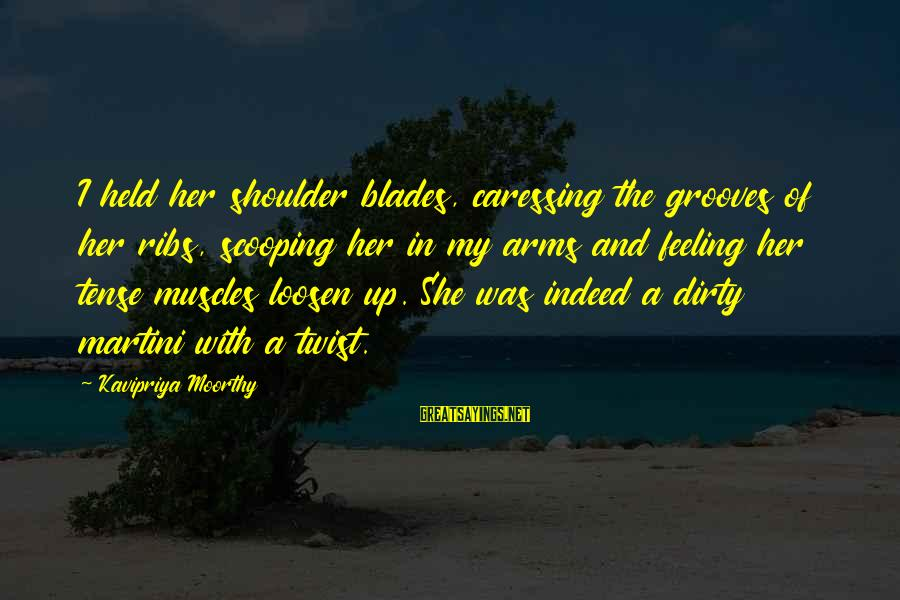 Loosen Up Sayings By Kavipriya Moorthy: I held her shoulder blades, caressing the grooves of her ribs, scooping her in my
