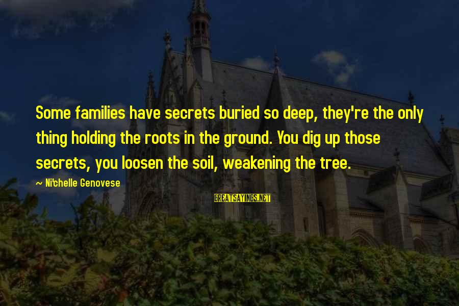 Loosen Up Sayings By Ni'chelle Genovese: Some families have secrets buried so deep, they're the only thing holding the roots in