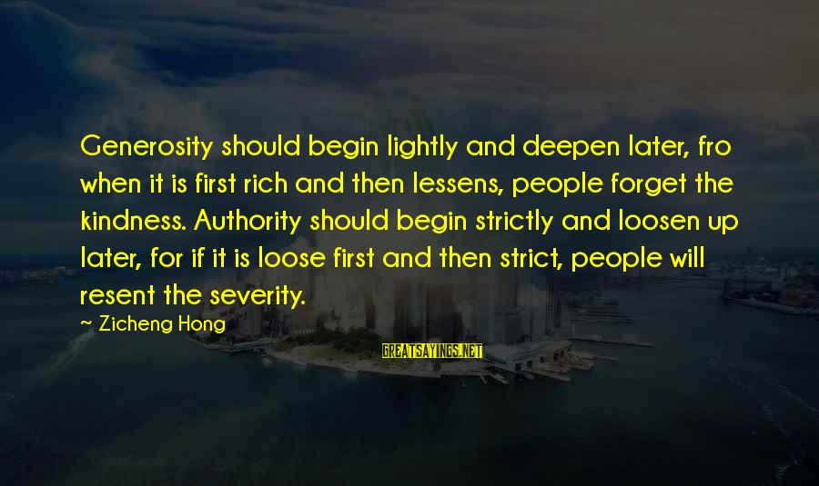 Loosen Up Sayings By Zicheng Hong: Generosity should begin lightly and deepen later, fro when it is first rich and then