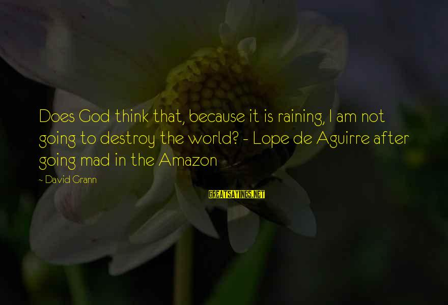 Lope De Aguirre Sayings By David Grann: Does God think that, because it is raining, I am not going to destroy the