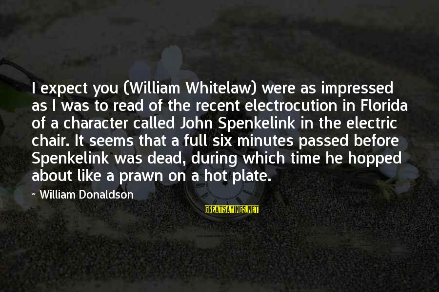 Lope De Aguirre Sayings By William Donaldson: I expect you (William Whitelaw) were as impressed as I was to read of the