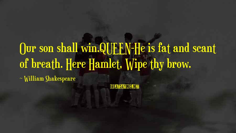Lope De Aguirre Sayings By William Shakespeare: Our son shall win.QUEEN-He is fat and scant of breath. Here Hamlet, Wipe thy brow.