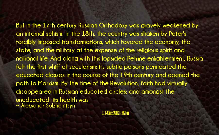 Lopsided Sayings By Aleksandr Solzhenitsyn: But in the 17th century Russian Orthodoxy was gravely weakened by an internal schism. In