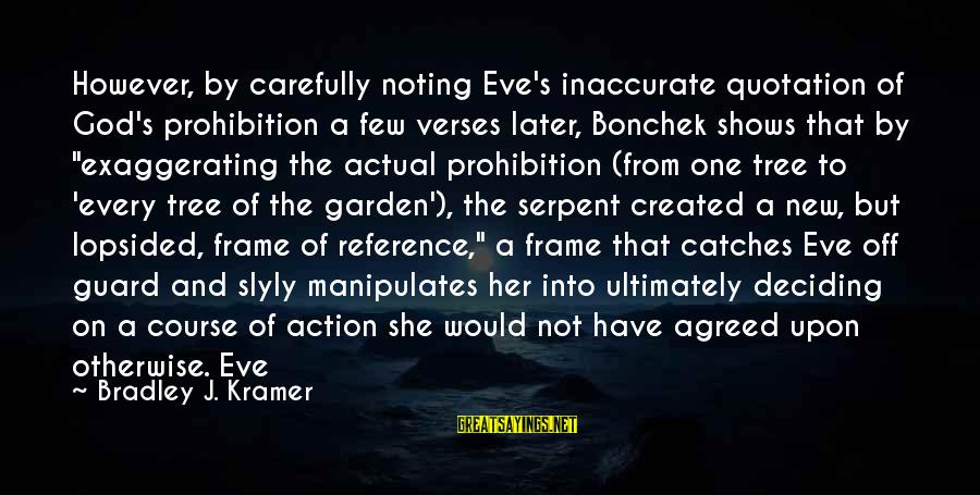 Lopsided Sayings By Bradley J. Kramer: However, by carefully noting Eve's inaccurate quotation of God's prohibition a few verses later, Bonchek
