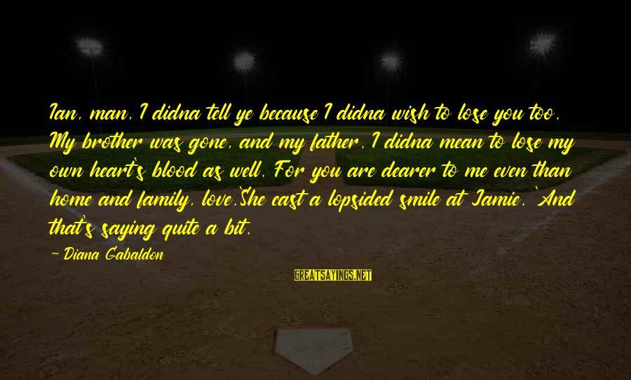 Lopsided Sayings By Diana Gabaldon: Ian, man, I didna tell ye because I didna wish to lose you too. My
