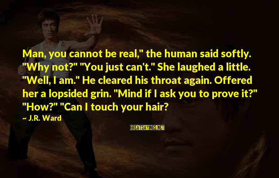 """Lopsided Sayings By J.R. Ward: Man, you cannot be real,"""" the human said softly. """"Why not?"""" """"You just can't."""" She"""