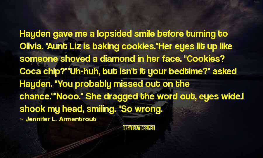 """Lopsided Sayings By Jennifer L. Armentrout: Hayden gave me a lopsided smile before turning to Olivia. """"Aunt Liz is baking cookies.""""Her"""