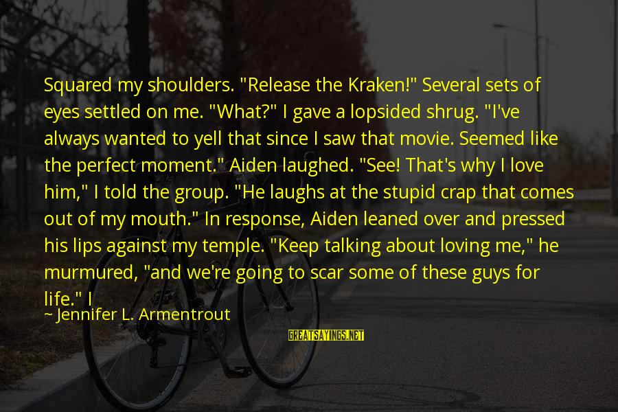 """Lopsided Sayings By Jennifer L. Armentrout: Squared my shoulders. """"Release the Kraken!"""" Several sets of eyes settled on me. """"What?"""" I"""