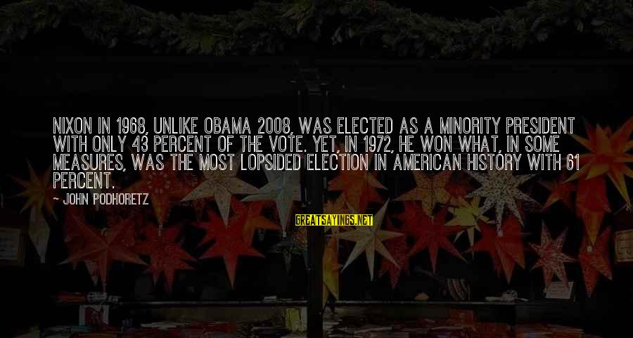 Lopsided Sayings By John Podhoretz: Nixon in 1968, unlike Obama 2008, was elected as a minority president with only 43