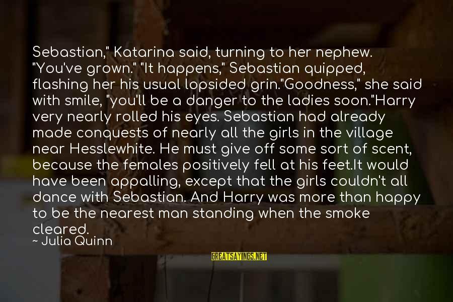 "Lopsided Sayings By Julia Quinn: Sebastian,"" Katarina said, turning to her nephew. ""You've grown."" ""It happens,"" Sebastian quipped, flashing her"