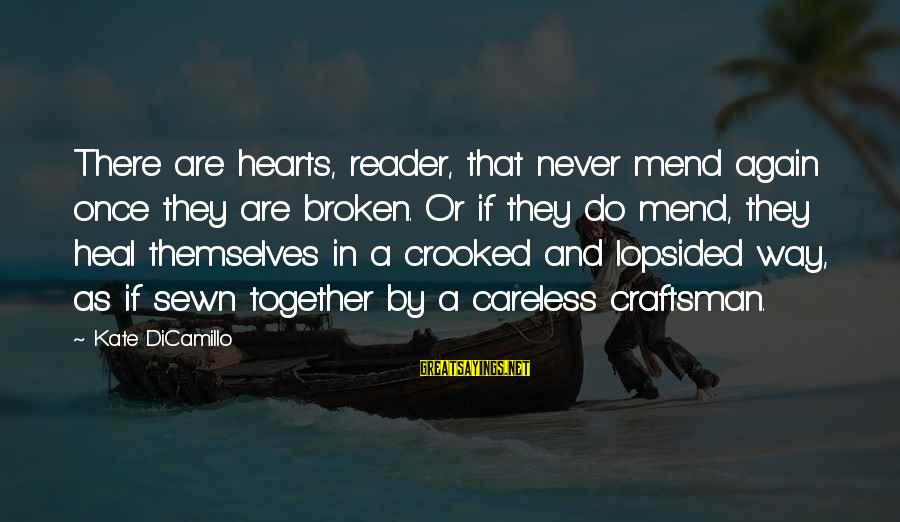 Lopsided Sayings By Kate DiCamillo: There are hearts, reader, that never mend again once they are broken. Or if they