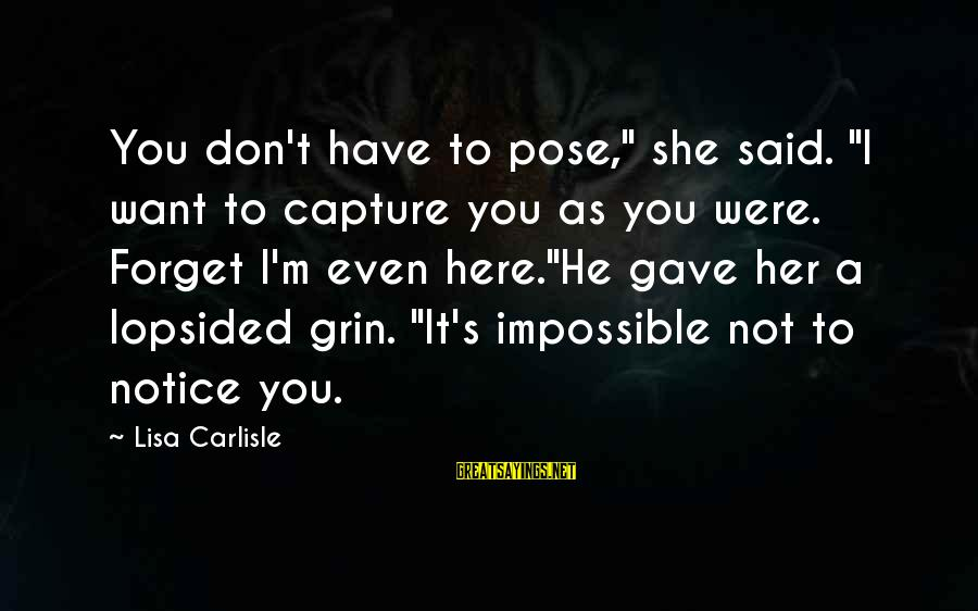 """Lopsided Sayings By Lisa Carlisle: You don't have to pose,"""" she said. """"I want to capture you as you were."""