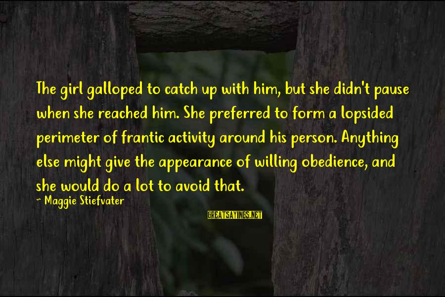 Lopsided Sayings By Maggie Stiefvater: The girl galloped to catch up with him, but she didn't pause when she reached