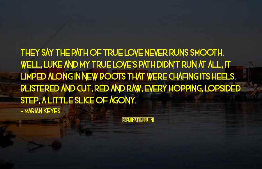 Lopsided Sayings By Marian Keyes: They say the path of true love never runs smooth. Well, Luke and my true