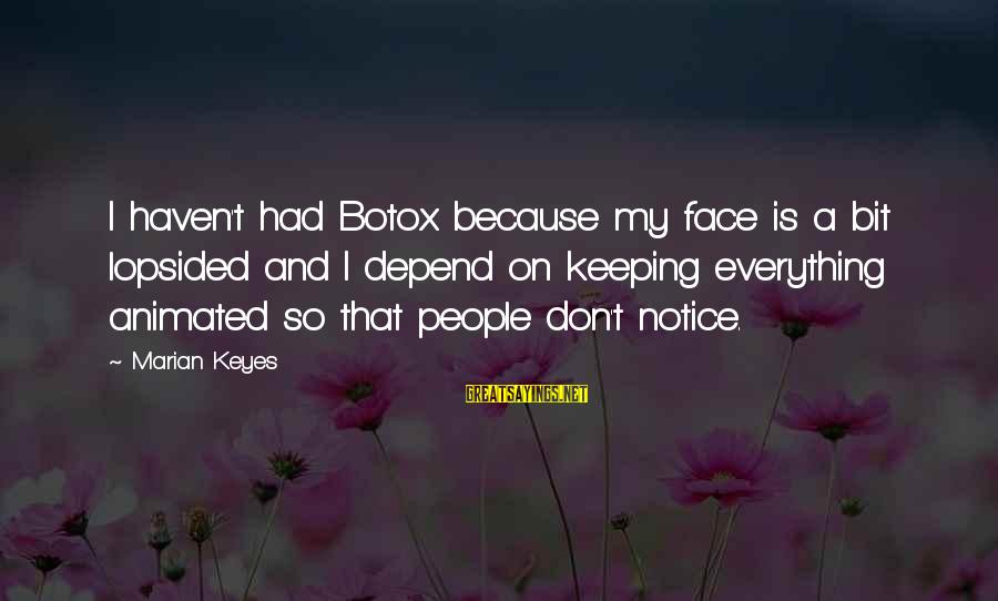 Lopsided Sayings By Marian Keyes: I haven't had Botox because my face is a bit lopsided and I depend on