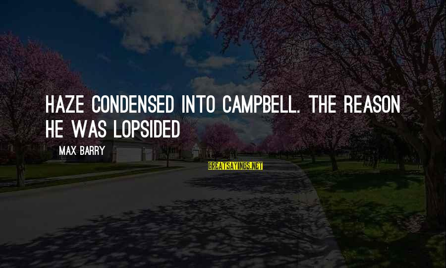 Lopsided Sayings By Max Barry: Haze condensed into Campbell. The reason he was lopsided