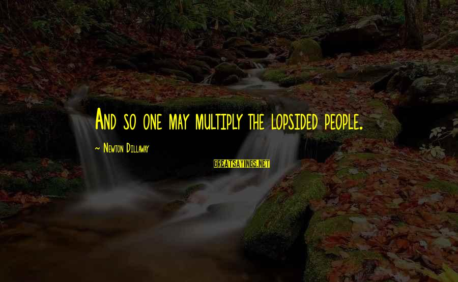 Lopsided Sayings By Newton Dillaway: And so one may multiply the lopsided people.