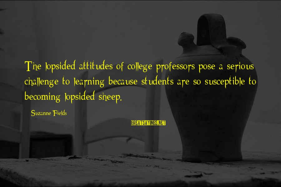 Lopsided Sayings By Suzanne Fields: The lopsided attitudes of college professors pose a serious challenge to learning because students are